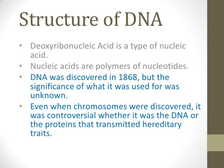 Structure of DNA<br /><ul><li>Deoxyribonucleic Acid is a type of nucleic acid.