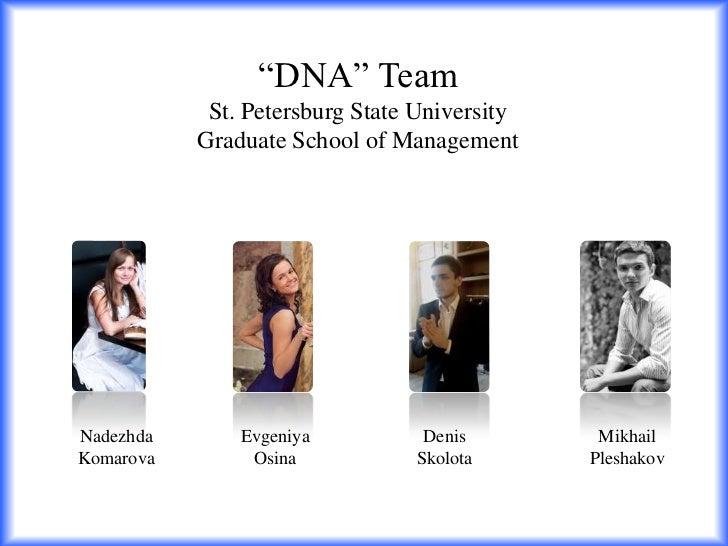 """DNA"" Team<br />St. Petersburg State University<br />Graduate School of Management<br />NadezhdaKomarova<br />Evgeniya<br ..."