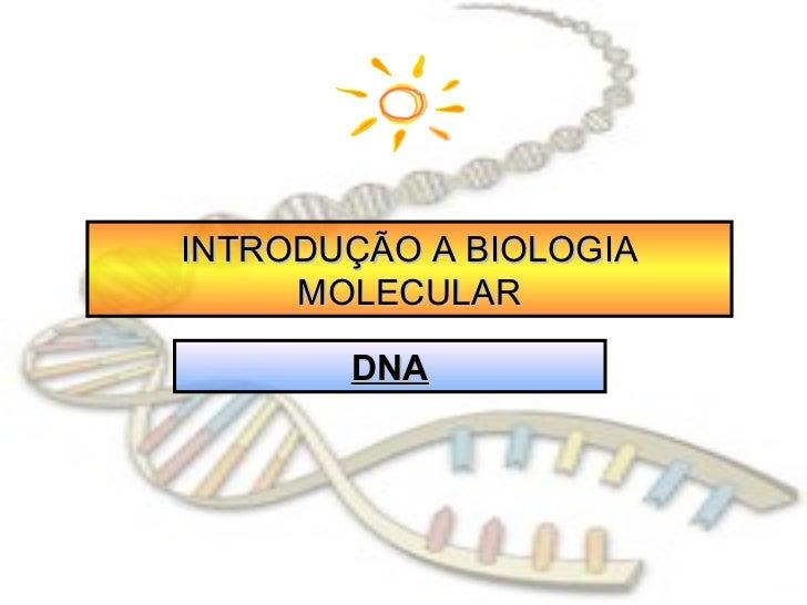 INTRODUÇÃO A BIOLOGIA     MOLECULAR       DNA