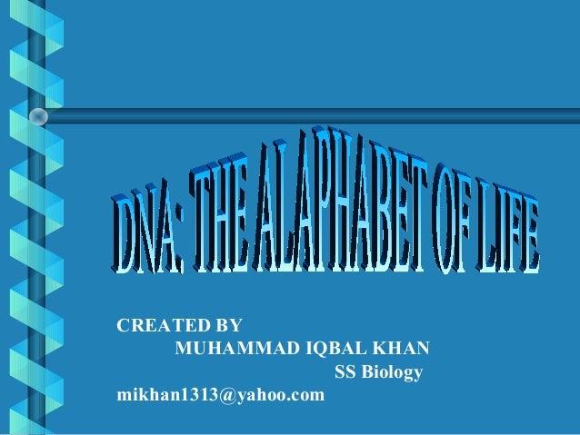 CREATED BY MUHAMMAD IQBAL KHAN SS Biology mikhan1313@yahoo.com