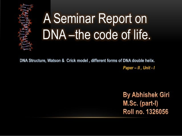 A Seminar Report on  DNA –the code of life.  Paper – II , Unit - I