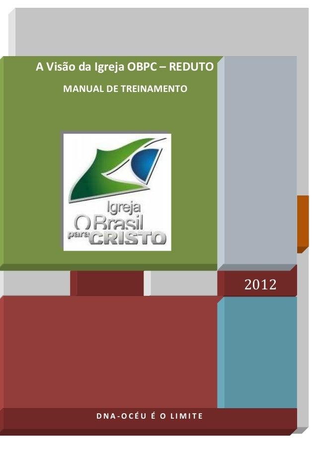 HOME 2012 A Visão da Igreja OBPC – REDUTO MANUAL DE TREINAMENTO D N A - O C É U É O L I M I T E