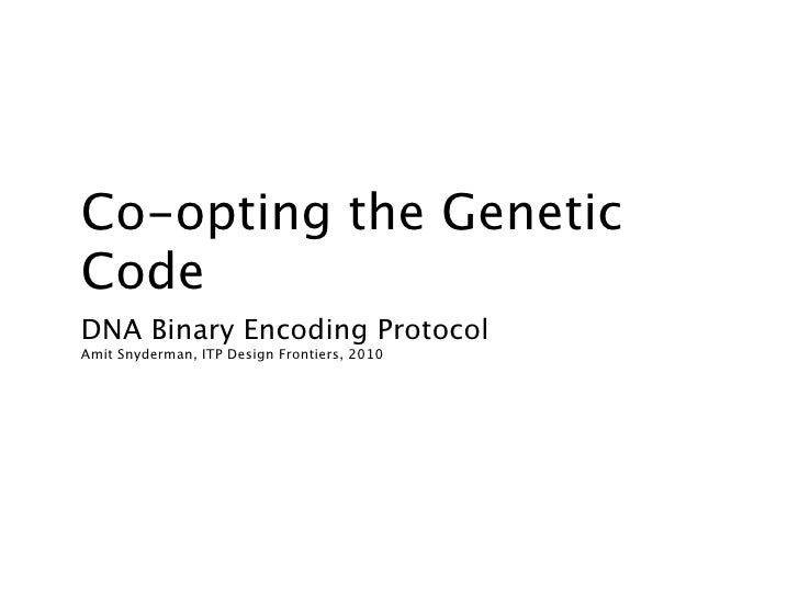 Co-opting the Genetic Code DNA Binary Encoding Protocol Amit Snyderman, ITP Design Frontiers, 2010