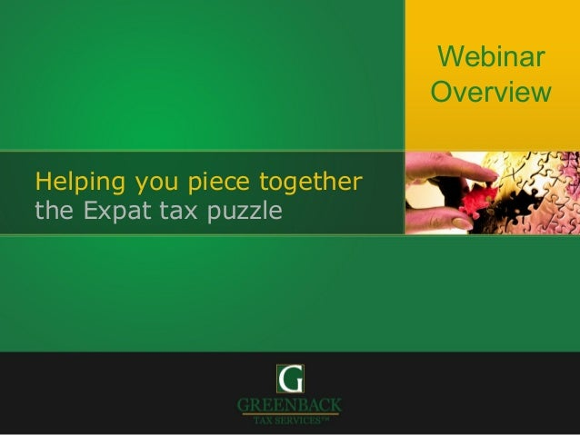 Webinar                             OverviewHelping you piece togetherthe Expat tax puzzle