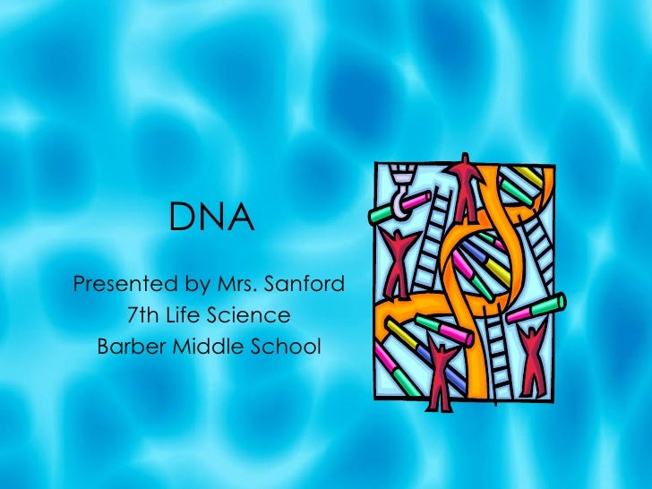 DNA Presented by Mrs. Sanford 7th Life Science Barber Middle School