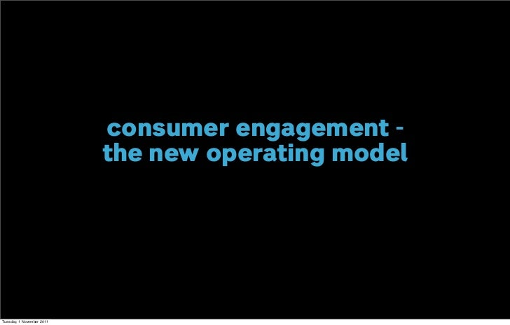 consumer engagement -                           the new operating modelTuesday, 1 November 2011