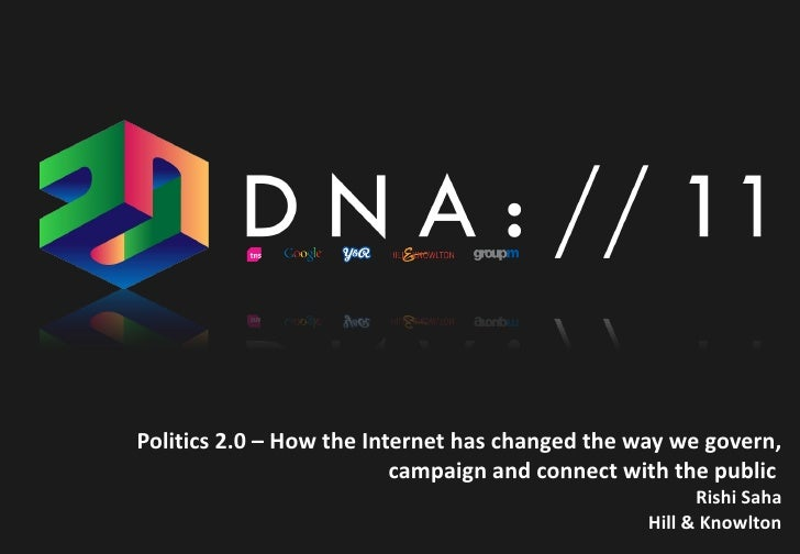 Politics 2.0 – How the Internet has changed the way we govern,                          campaign and connect with the publ...