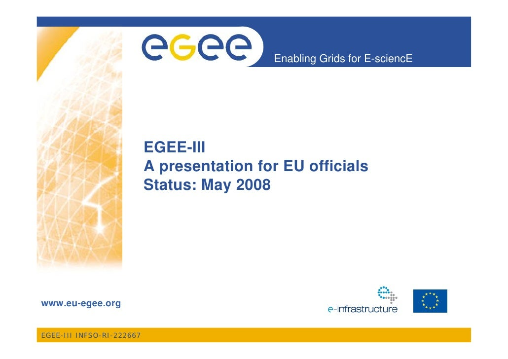 Enabling Grids for E-sciencE                                EGEE-III                            A presentation for EU offi...
