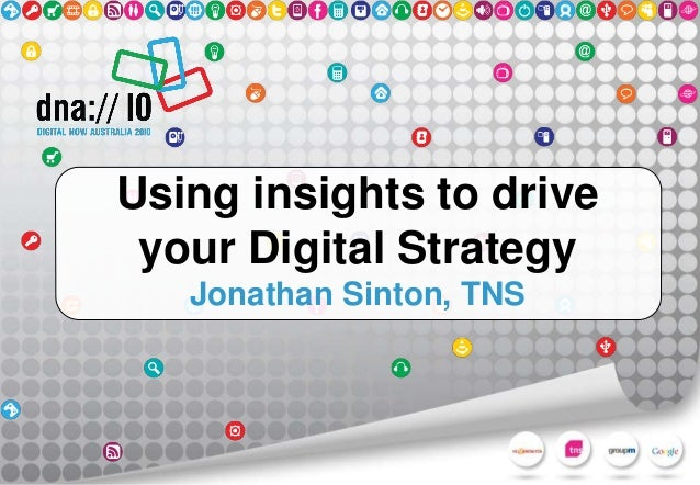 Using insights to drive your Digital Strategy Jonathan Sinton, TNS