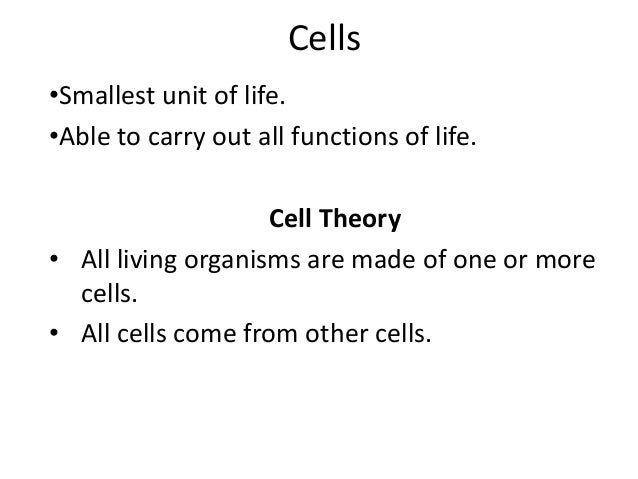 Cells •Smallest unit of life. •Able to carry out all functions of life. Cell Theory • All living organisms are made of one...