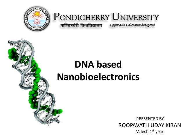 DNA based Nanobioelectronics PRESENTED BY ROOPAVATH UDAY KIRAN M.Tech 1st year