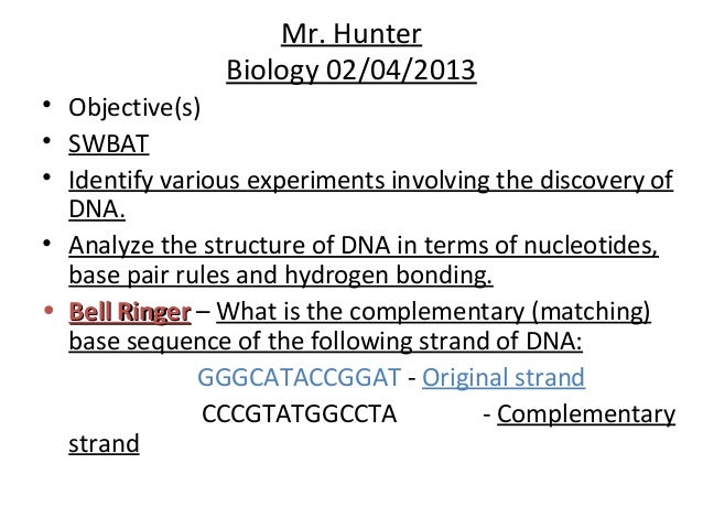 Mr. Hunter                Biology 02/04/2013• Objective(s)• SWBAT• Identify various experiments involving the discovery of...