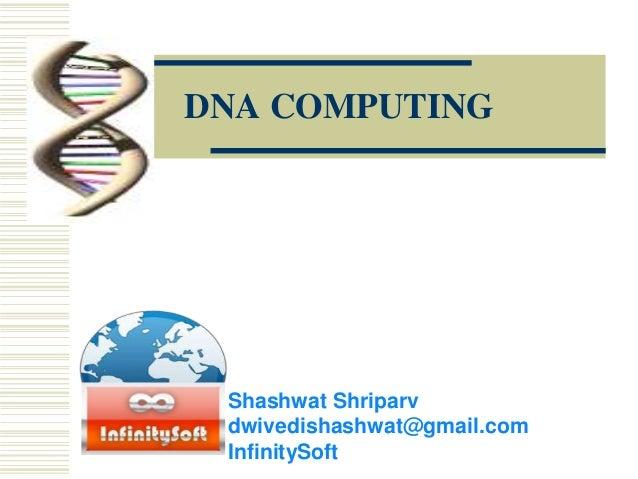 DNA COMPUTING Shashwat Shriparv dwivedishashwat@gmail.com InfinitySoft