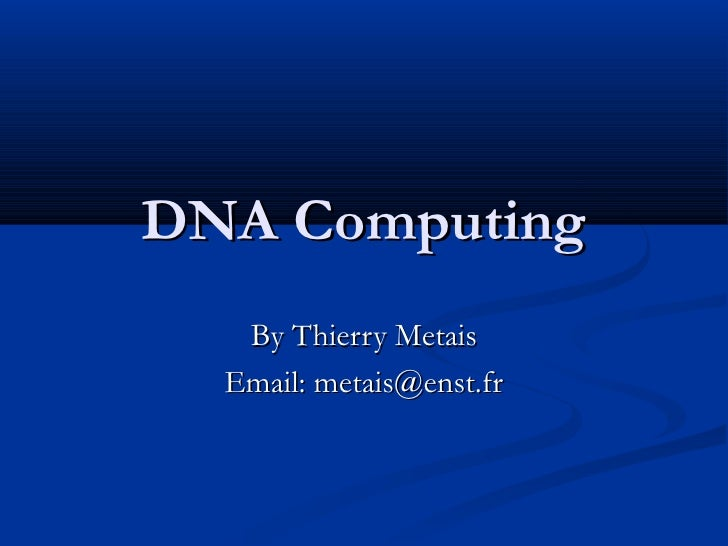 DNA Computing   By Thierry Metais  Email: metais@enst.fr