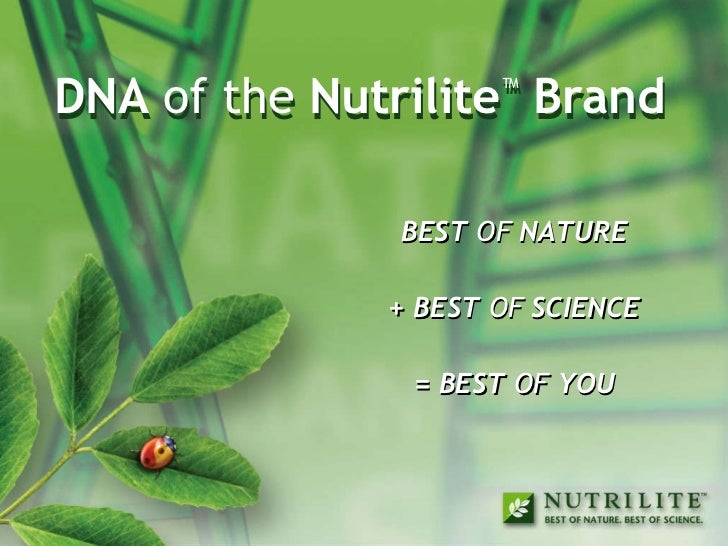 DNA  of the  Nutrilite ™  Brand DNA  of the  Nutrilite ™  Brand BEST  OF  NATURE + BEST  OF  SCIENCE = BEST  OF  YOU BEST ...