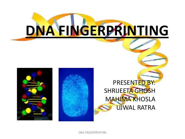 DNA FINGERPRINTING                        PRESENTED BY:                      SHRIJEETA GHOSH                      MAHIMA K...