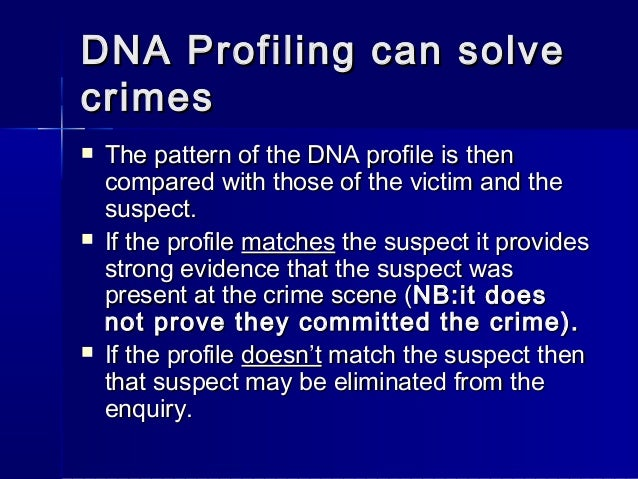 the contribution of dna profiling to changing the crime solving system Dna fingerprinting: helping hand in solving crime weapon to solve crime dna fingerprinting is a technique helps solving crime and our indian system is also.