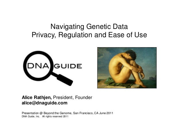 Navigating Genetic Data Privacy, Regulation and Ease of Use Presentation @ Beyond the Genome, San Francisco, CA June 2011 ...