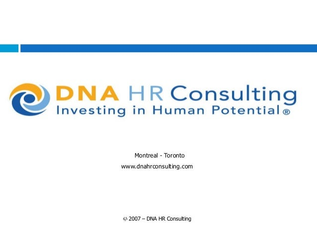 Montreal - Torontowww.dnahrconsulting.com  2007 – DNA HR Consulting
