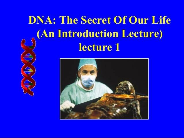 DNA: The Secret Of Our Life(An Introduction Lecture)lecture 1