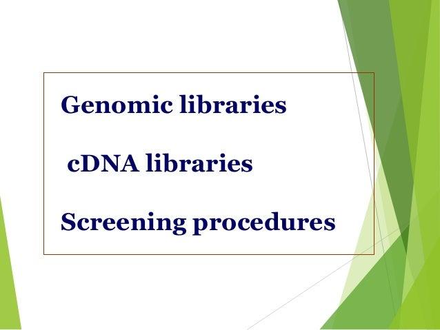 Genomic libraries cDNA libraries Screening procedures