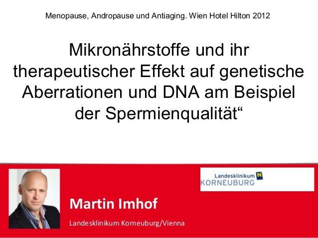 Martin ImhofLandesklinikum Korneuburg/ViennaMikronährstoffe und ihrtherapeutischer Effekt auf genetischeAberrationen und D...