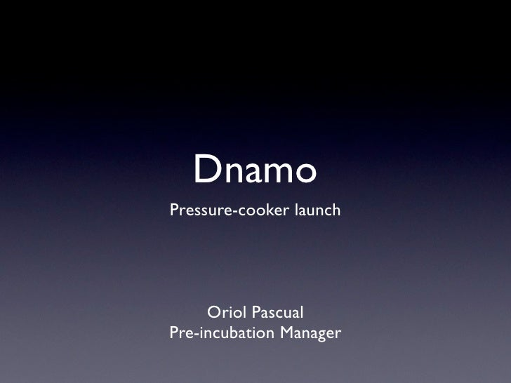 Dnamo Pressure-cooker launch          Oriol Pascual Pre-incubation Manager