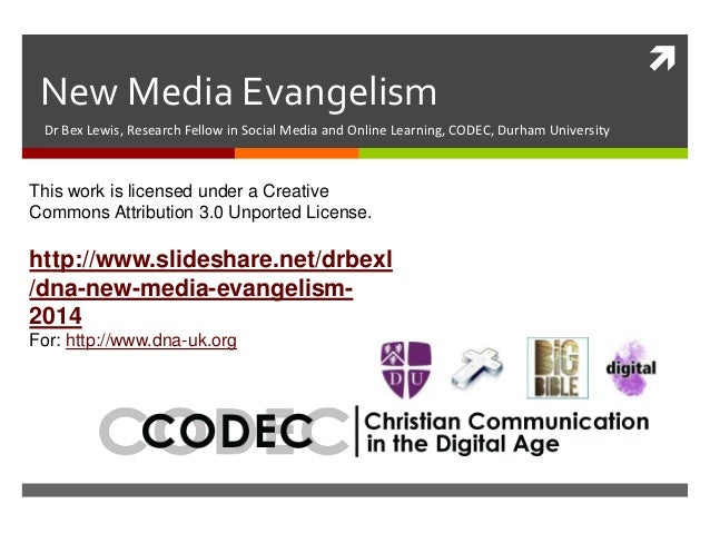 New Media Evangelism Dr Bex Lewis, Research Fellow in Social Media and Online Learning, CODEC, Durham University  This wor...