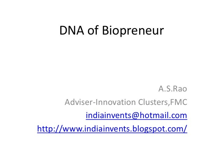 DNA of Biopreneur<br />A.S.Rao<br />Adviser-Innovation Clusters,FMC<br />indiainvents@hotmail.com<br />http://www.indiainv...
