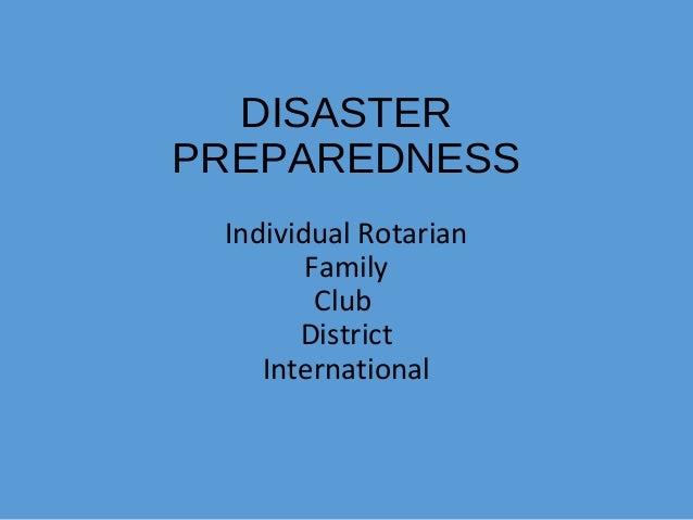 DISASTER PREPAREDNESS Individual Rotarian Family Club District International