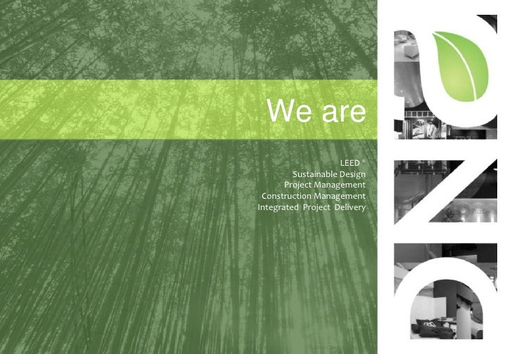 We are<br />LEED®<br />Sustainable Design<br />Project Management<br />Construction Management<br />Integrated  Project  D...