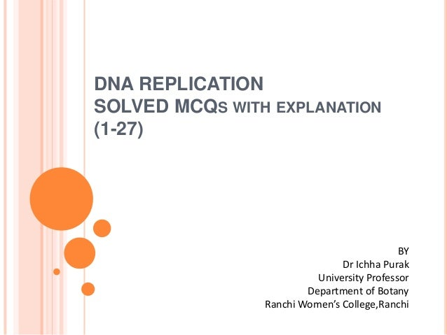 DNA REPLICATIONSOLVED MCQS WITH EXPLANATION(1-27)BYDr Ichha PurakUniversity ProfessorDepartment of BotanyRanchi Women's Co...
