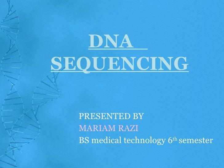 <ul><li>PRESENTED BY </li></ul><ul><li>MARIAM RAZI </li></ul><ul><li>BS medical technology 6 th  semester </li></ul>DNA  S...