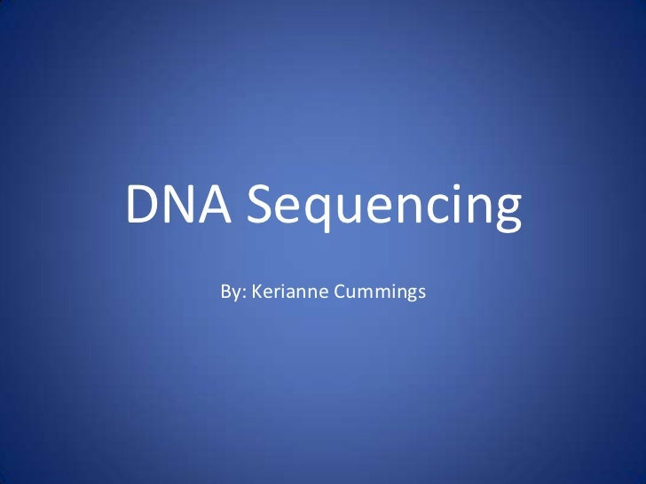DNA Sequencing   By: Kerianne Cummings