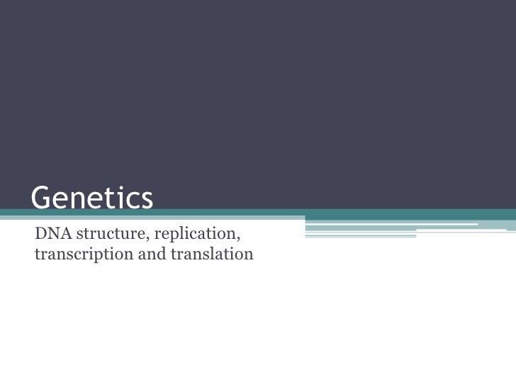 GeneticsDNA structure, replication,transcription and translation