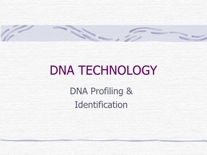 DNA TECHNOLOGY DNA Profiling & Identification