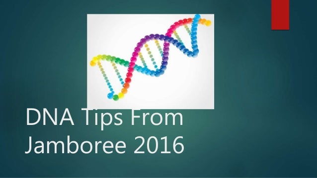 DNA Tips From Jamboree 2016