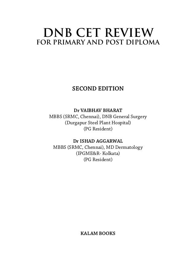 DNB CET REVIEW For Primary and Post Diploma SECOND EDITION Dr VAIBHAV BHARAT MBBS (SRMC, Chennai), DNB General Surgery (Du...