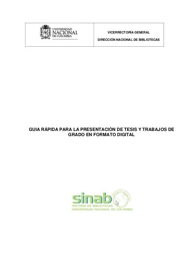 VICERRECTORÍA GENERAL DIRECCIÓN NACIONAL DE BIBLIOTECAS GUIA RÁPIDA PARA LA PRESENTACIÓN DE TESIS Y TRABAJOS DE GRADO EN F...