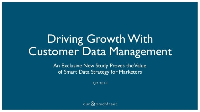 Driving Growth With Customer Data Management An Exclusive New Study Proves theValue of Smart Data Strategy for Marketers Q...