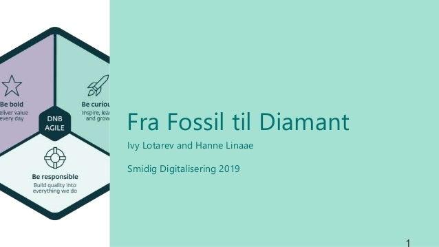 Ivy Lotarev and Hanne Linaae Smidig Digitalisering 2019 Fra Fossil til Diamant