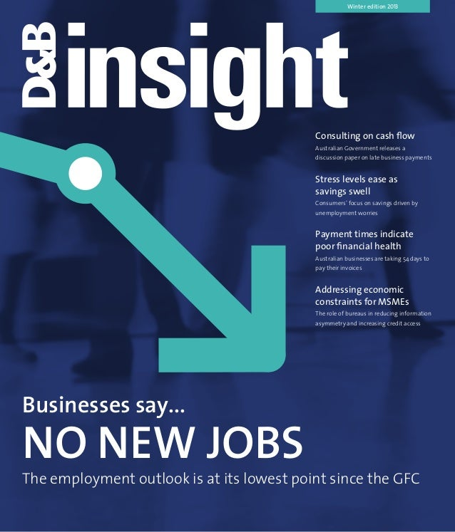 Winter edition 2013 Businesses say... NO NEW JOBS The employment outlook is at its lowest point since the GFC Consulting o...
