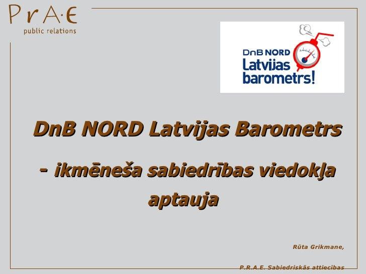 DnB NORD Latvijas Barometrs -   ikmēneša sabiedrības viedokļa aptauja   Rūta Grikmane,  P.R.A.E. Sabiedriskās attiecības