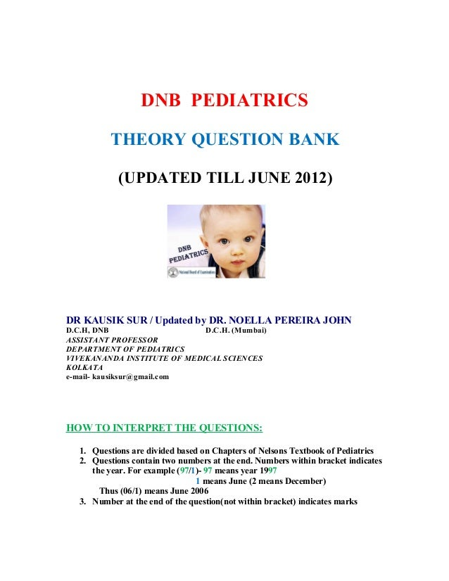 DNB PEDIATRICS         THEORY QUESTION BANK           (UPDATED TILL JUNE 2012)DR KAUSIK SUR / Updated by DR. NOELLA PEREIR...