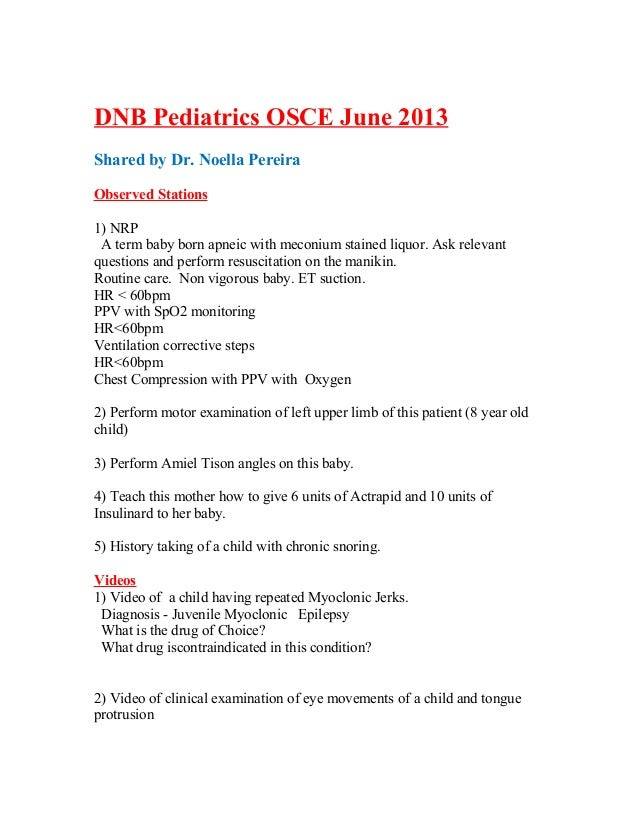 DNB Pediatrics OSCE June 2013 Shared by Dr. Noella Pereira Observed Stations 1) NRP A term baby born apneic with meconium ...
