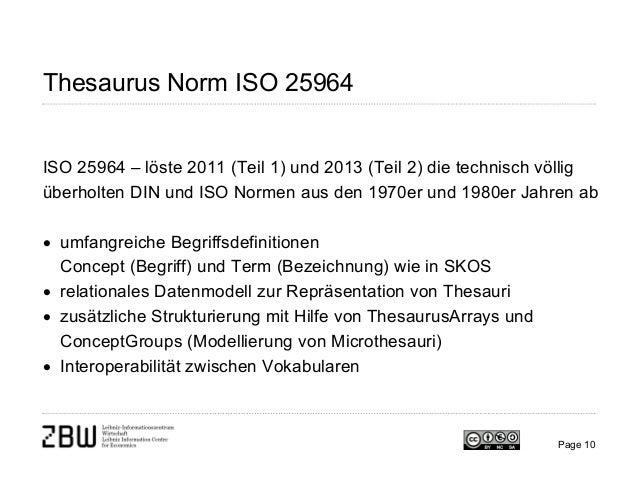 Thesaurus Norm ISO 25964 ISO 25964 – löste 2011 (Teil 1) und 2013 (Teil 2) die technisch völlig überholten DIN und ISO Nor...