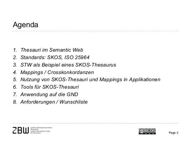 Agenda 1. Thesauri im Semantic Web 2. Standards: SKOS, ISO 25964 3. STW als Beispiel eines SKOS-Thesaurus 4. Mappings / Cr...