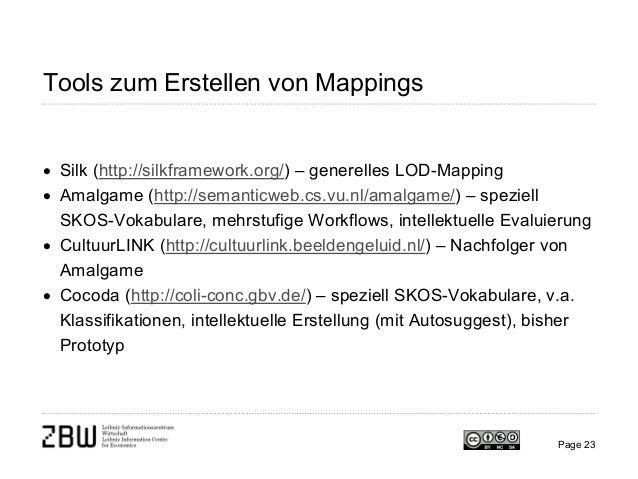 Tools zum Erstellen von Mappings • Silk (http://silkframework.org/) – generelles LOD-Mapping • Amalgame (http://semanticwe...