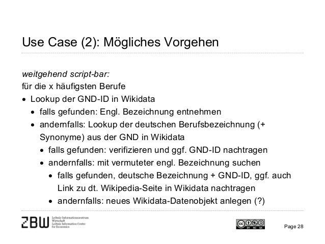 Use Case (2): Mögliches Vorgehen weitgehend script-bar: für die x häufigsten Berufe • Lookup der GND-ID in Wikidata • fall...