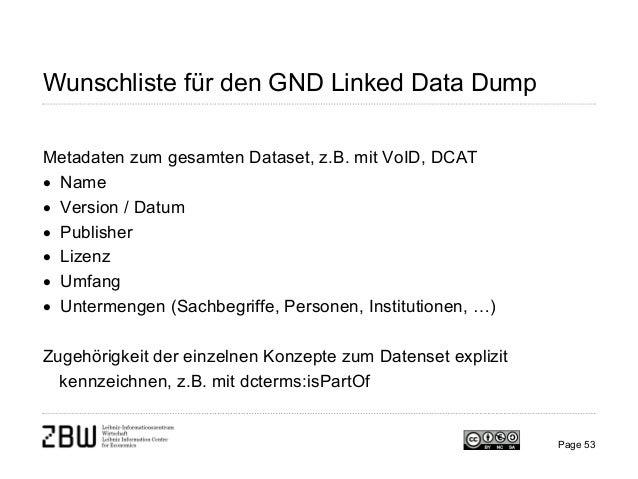 Wunschliste für den GND Linked Data Dump Metadaten zum gesamten Dataset, z.B. mit VoID, DCAT • Name • Version / Datum • Pu...